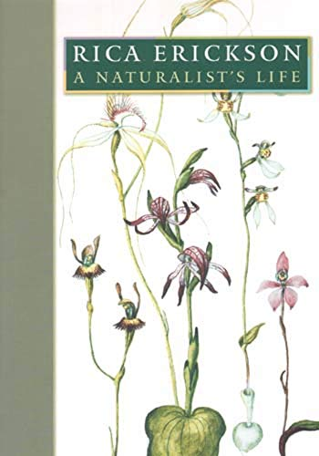 Rica Erickson: A Naturalist's Life (1920694277) by Rica Erickson