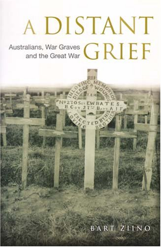 9781920694890: A Distant Grief: Australians, War Graves and the Great War