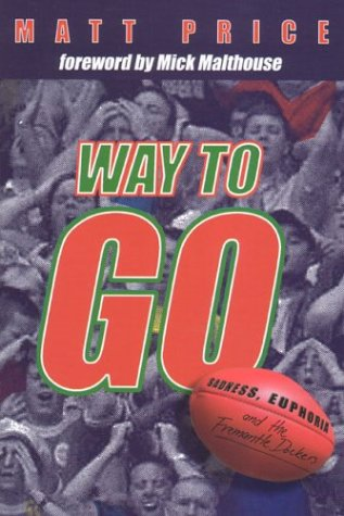 9781920731960: Way to Go!: Sadness, Euphoria and the Fremantle Dockers