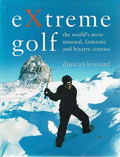 9781920743116: Extreme Golf: The World's Most Unusual, Fantastic And Bizarre Courses.