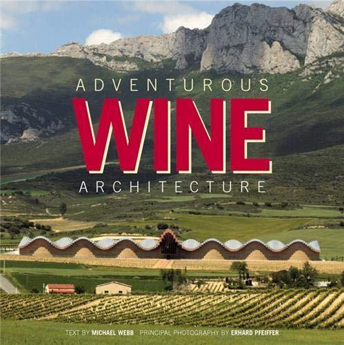 Adventurous Wine Architecture: Webb, Michael (text) & Erhard Pfeiffer (photos)