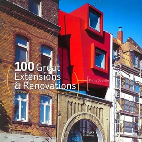 100 Great Extensions & Renovations / 100 Extensions Renovations Remarquables: Jodidio, Philip