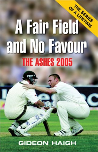 A Fair Field and No Favour: The Ashes 2005 (1920769633) by Haigh, Gideon