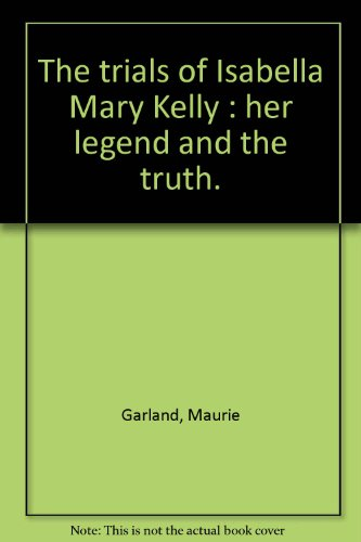9781920785697: The trials of Isabella Mary Kelly : her legend and the truth