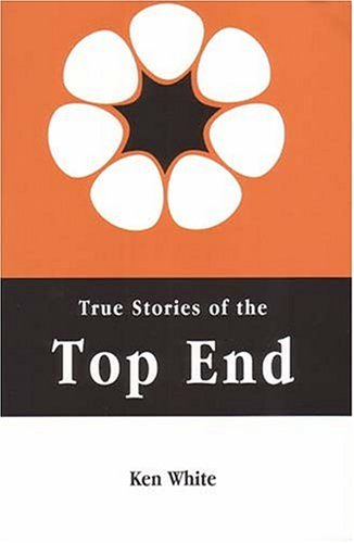 True Stories of the Top End Stories: Ken White