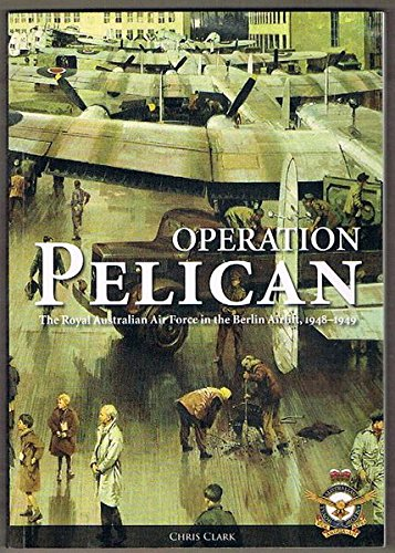9781920800253: Operation Pelican - The Royal Australian Air Force in the Berlin Airlift, 1948-1949