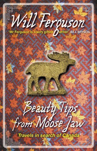 9781920885557: Beauty Tips from Moose Jaw: Travels in Search of Canada