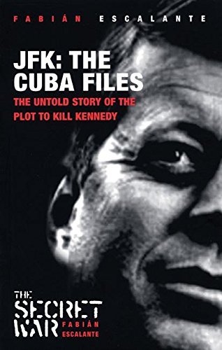 JFK: The Cuba Files; The Untold Story of the Plot to Kill Kennedy