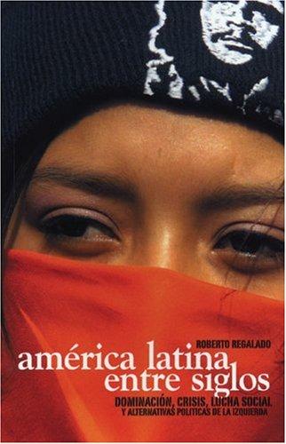 América Latina Entre Siglos: Dominación, crisis, lucha social y alternativas políticas de la ...