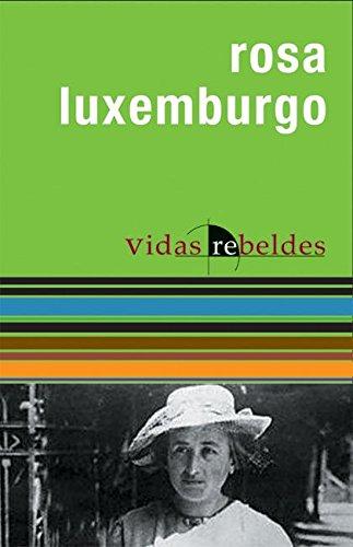 Rosa Luxemburgo: Vidas Rebeldes (Rebel Lives) (Rebel: Kohan, Nestor (Editor)/
