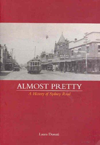Almost Pretty: A History of Sydney Road.: Donati, Laura.
