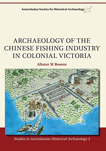 9781920899813: Archaeology of the Chinese fishing industry in colonial Victoria (Studies in Australian Historical Archaeology) (Volume 3)