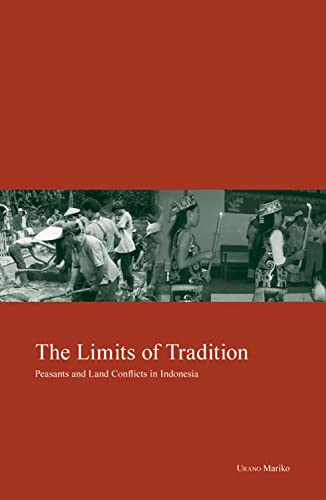 The Limits of Tradition - Peasants and Land Conflicts in Indonesia: Mariko Urano