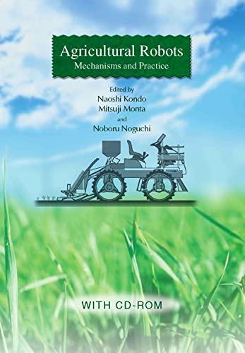 Agricultural Robots: Mechanisms and Practice: Naoshi Kondo (Editor),