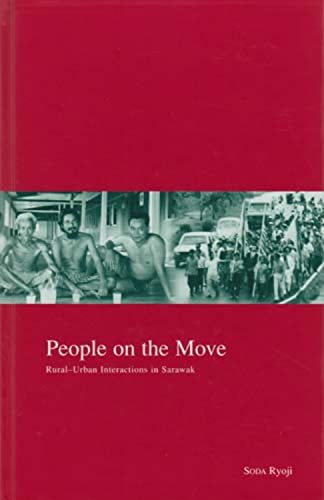People on the Move: Rural-Urban Interaction in Sarawak (Kyoto Area Studies on Asia): Soda, Ryoji