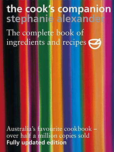 The Cook's Companion: The Complete Book of Ingredients and Recipes for the Australian Kitchen:...