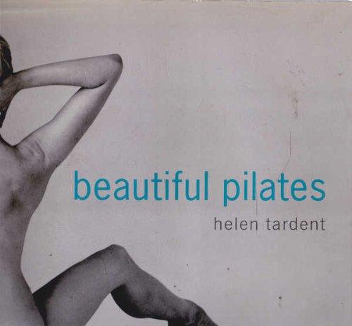 Beautiful Pilates: Tardent, Helen
