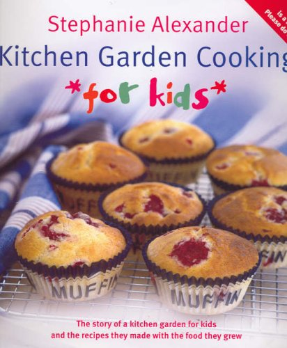 Kitchen Garden Cooking For Kids: Alexander, Stephanie