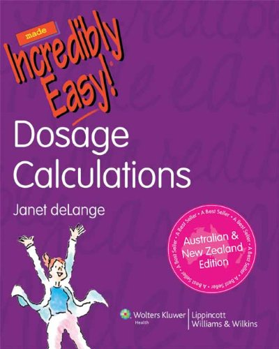 Dosage Calculations Made Incredibly Easy! (Paperback): Janet DeLange