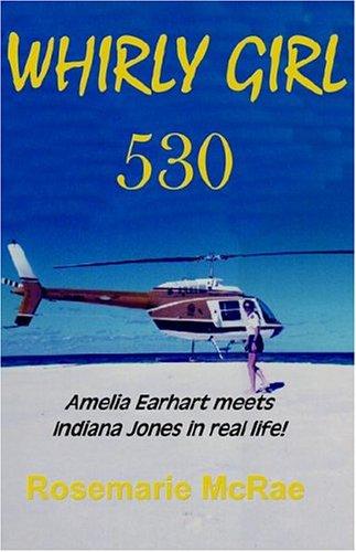 WHIRLY GIRL 530, Amelia Earhart meets Indiana Jones in Real Life!: Rosemarie McRae