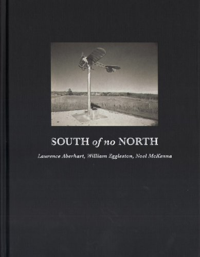 9781921034596: South of No North: Laurence Aberhart, William Eggleston, Noel Mckenna: Catalogue of Exhibition Held at the Museum of Contemporary Art, Sydney, 8 March 2013 to 5 May 2013