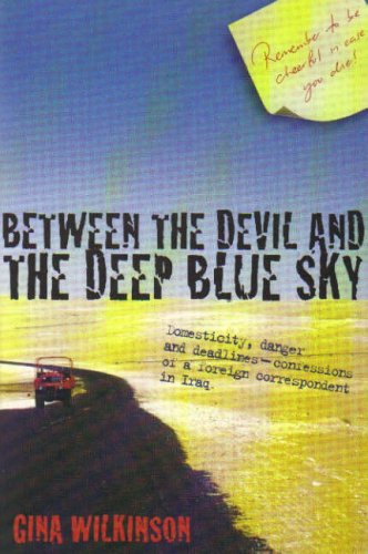 9781921037160: Between the Devil and the Deep Blue Sky: Domesticity, Danger and Deadlines - Confessions of a Foreign Correspondent in Iraq
