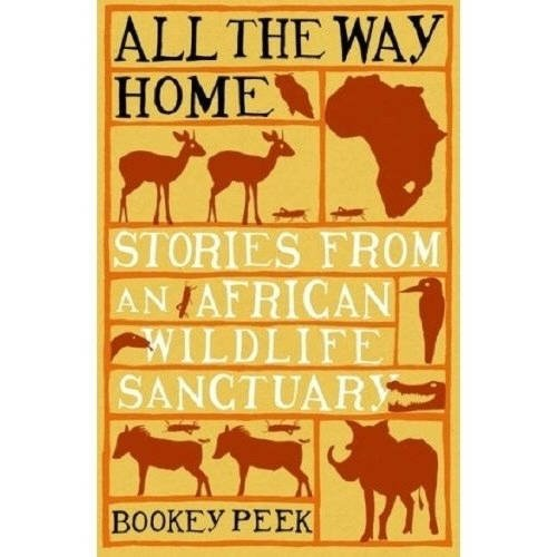 9781921037191: All the Way Home: Stories from an African Wildlife Sanctuary