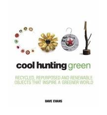 9781921037276: Cool Hunting Green: Recycled, Repurposed, and Renewable Objects That Inspire a Greener World