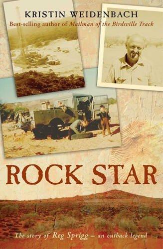 Rock Star: The Story of Reg Sprigg - an Outback Legend: Weidenbach, Kristin
