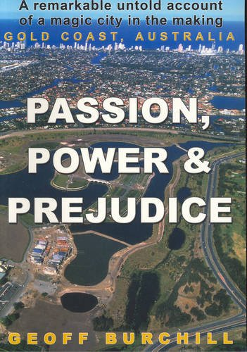 Passion, Power & Prejudice: a remarkable untold account of a magic city in the making Gold Coast,...