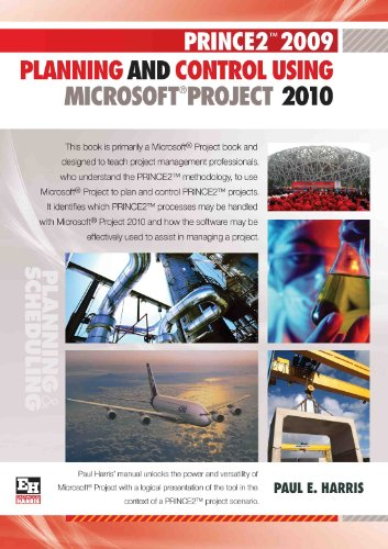 PRINCE2 2009 Planning And Control Using Microsoft Project 2010: Paul E Harris