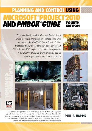 Planning and Control Using Microsoft Project 2010 and PMBOK Guide Fourth Edition: Harris, Paul E
