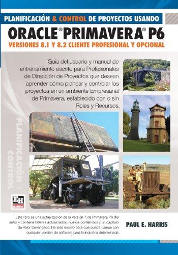 9781921059629: Planificación y Control de Proyectos Usando Oracle Primavera P6: Versiones 8.1 y 8.2 Cliente Profesional y Opcional (Spanish Edition)