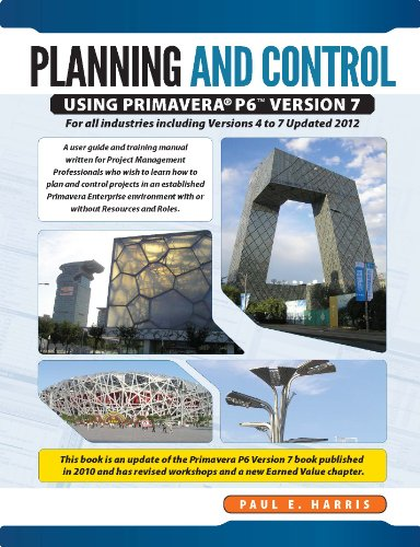 Planning Control Using Primavera P6 Version 7: For All Industries Including Versions 4 to 7: Paul E...