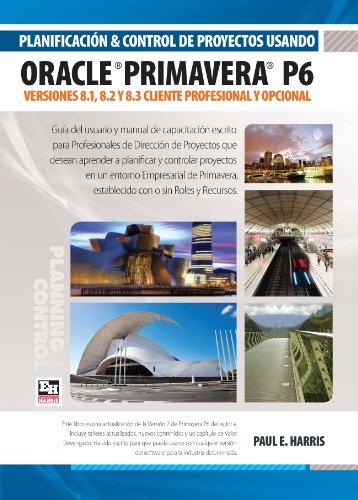 9781921059841: Planificación y Control de Proyectos Usando Oracle Primavera P6 - Versiones 8.1, 8.2 y 8.3 Cliente Profesional y Opcional (Spanish Edition)