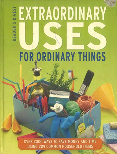 Extraordinary Uses for Ordinary Things over 2000 ways to save money and time using 209 common hou...
