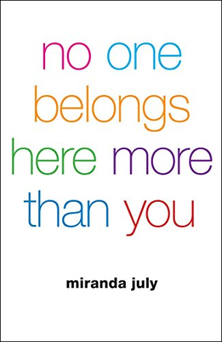 No One Belongs Here More Than You (Paperback): Miranda July