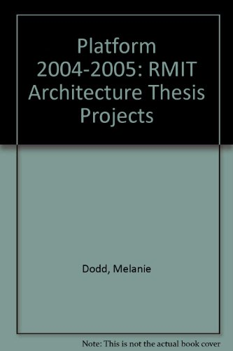 Platform: RMIT Architecture Thesis Projects 2004-2005: Dodd, Melanie (ed)