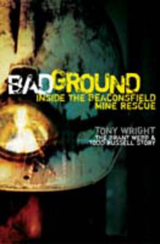 9781921208874: Bad Ground: Inside the Beaconsfield Mine Rescue