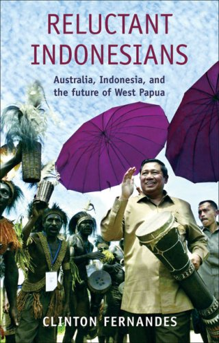 Reluctant Indonesians: Australia, Indonesia, and the Future of West Papua (Scribe Short Books): ...