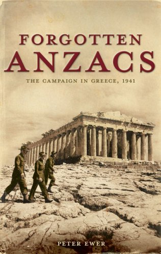 Forgotten Anzacs: The Campaign In Greece 1942: Ewer, Peter