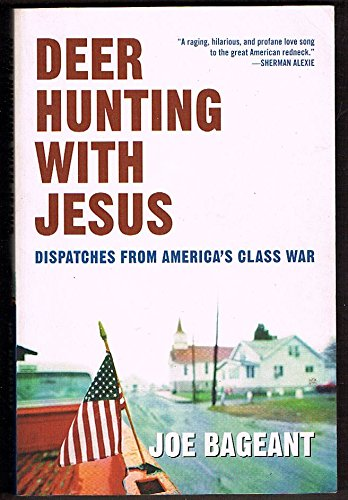 Deer hunting with Jesus: Despatches from America's Class War: Joe Bageant