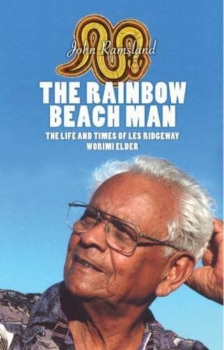 The Rainbow Beach Man: The Life and Times of Les Ridgeway - Worimi Elder: John Ramsland