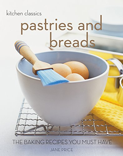 9781921259081: Kitchen Classics: Pastries and Breads: The Baking Recipes You Must Have (Kitchen Classics)