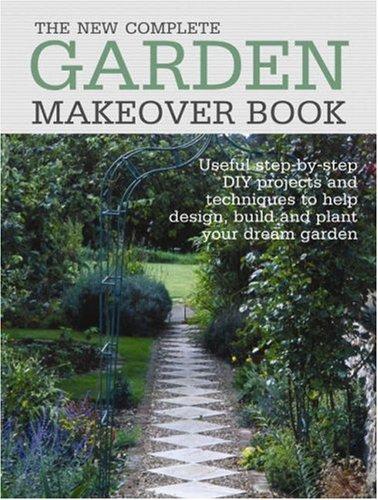 The New Complete Garden Makeover Book (Gardening): Murdoch Books
