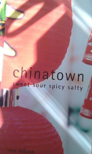 Chinatown Sweet Sour Spicy Salty: Ross Dobson