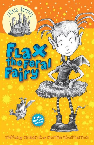 Flax the Feral Fairy (Little Horrors): Tiffany Mandrake; Illustrator-Martin