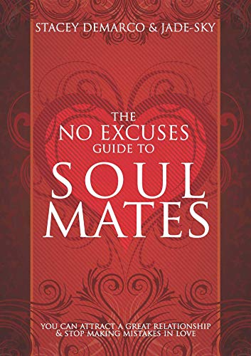 9781921295218: The No Excuses Guide to Soul Mates: You Can attract a good relationship and stop making mistakes in love