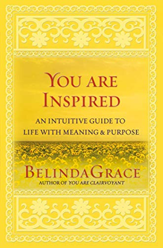 You Are Inspired: An Intuitive Guide to Life with Meaning and Purpose: Grace, Belinda