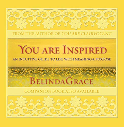 You Are Inspired: An Intuitive Guide to Life with Meaning & Purpose: BelindaGrace